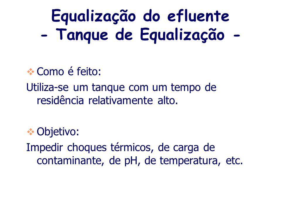 Equalização do efluente - Tanque de Equalização - Como é feito: Utiliza-se um tanque com um tempo de residência relativamente alto.