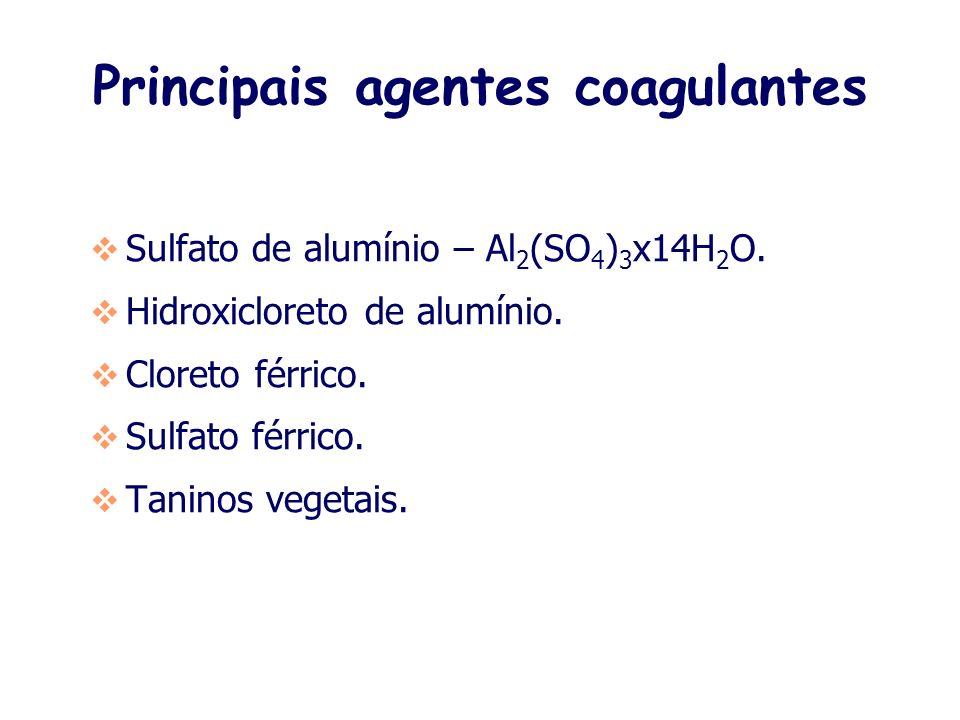 Principais agentes coagulantes Sulfato de alumínio – Al 2 (SO 4 ) 3 x14H 2 O.