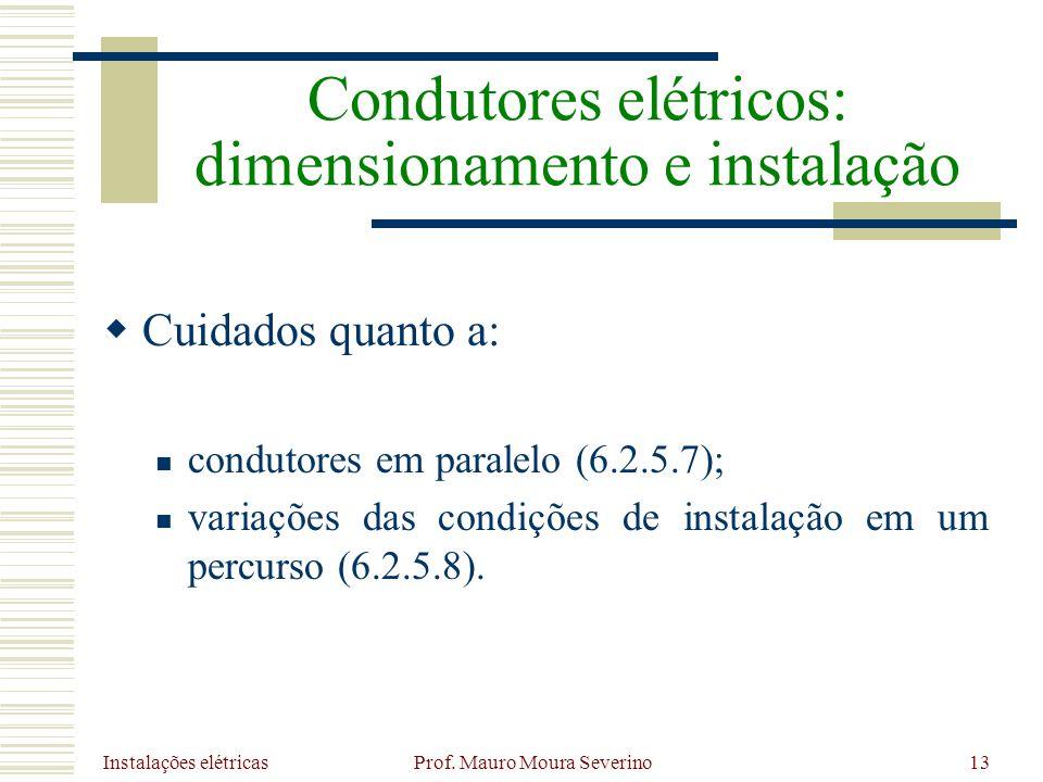 Instalações elétricas Prof. Mauro Moura Severino13 Cuidados quanto a: condutores em paralelo (6.2.5.7); variações das condições de instalação em um pe