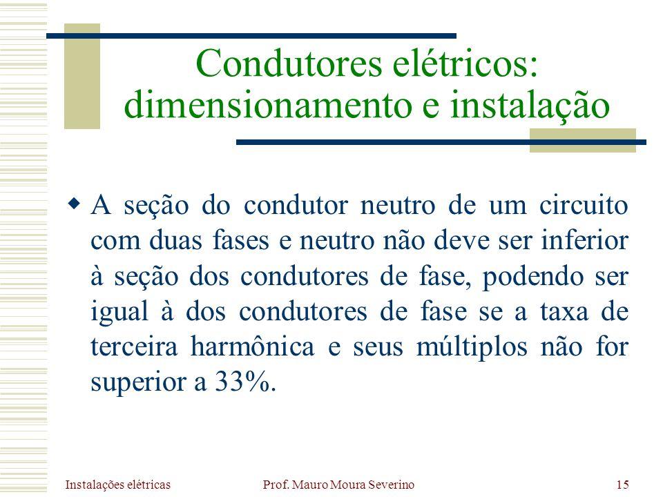 Instalações elétricas Prof. Mauro Moura Severino15 A seção do condutor neutro de um circuito com duas fases e neutro não deve ser inferior à seção dos