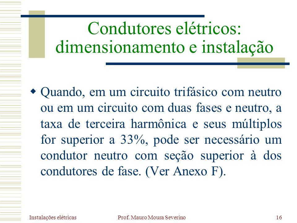 Instalações elétricas Prof. Mauro Moura Severino16 Quando, em um circuito trifásico com neutro ou em um circuito com duas fases e neutro, a taxa de te