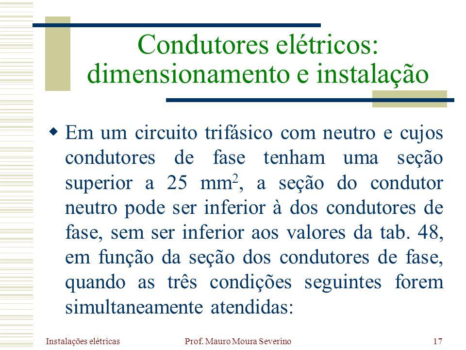 Instalações elétricas Prof. Mauro Moura Severino17 Em um circuito trifásico com neutro e cujos condutores de fase tenham uma seção superior a 25 mm 2,