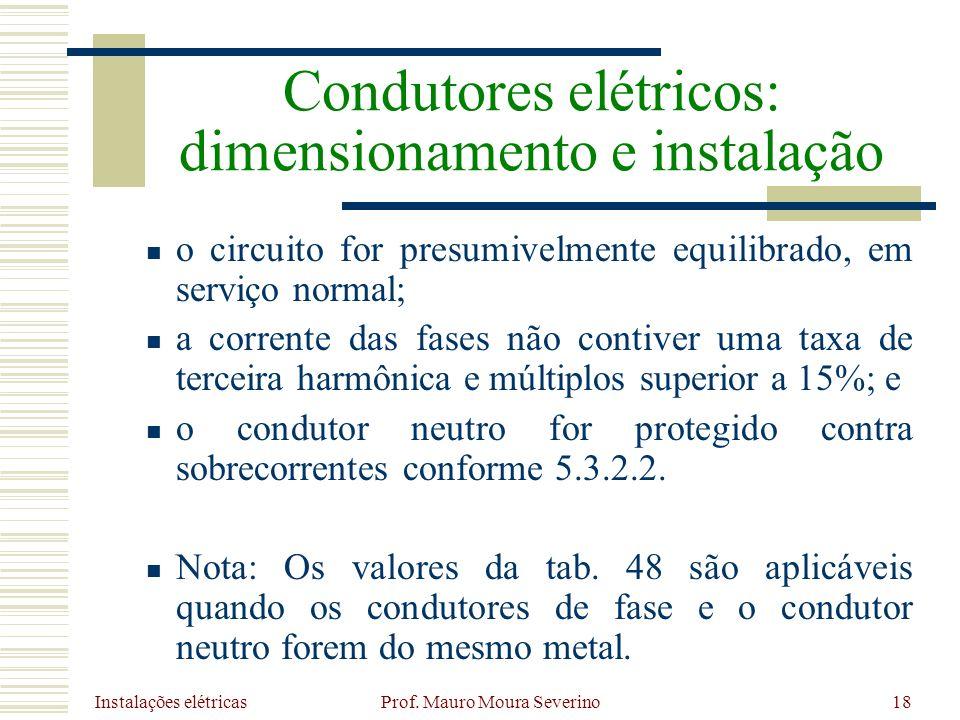 Instalações elétricas Prof. Mauro Moura Severino18 o circuito for presumivelmente equilibrado, em serviço normal; a corrente das fases não contiver um