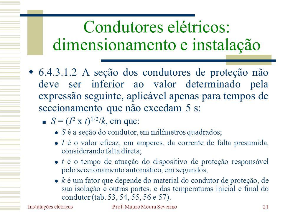 Instalações elétricas Prof. Mauro Moura Severino21 6.4.3.1.2 A seção dos condutores de proteção não deve ser inferior ao valor determinado pela expres