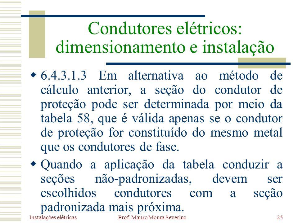 Instalações elétricas Prof. Mauro Moura Severino25 6.4.3.1.3 Em alternativa ao método de cálculo anterior, a seção do condutor de proteção pode ser de