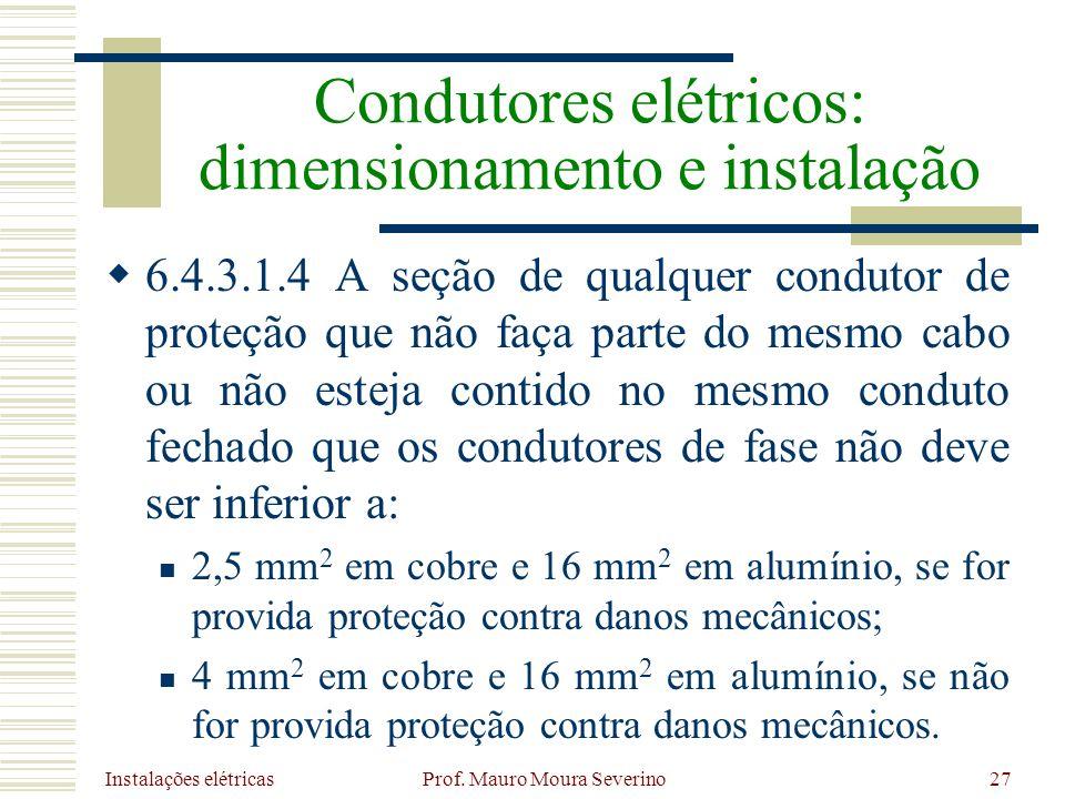 Instalações elétricas Prof. Mauro Moura Severino27 6.4.3.1.4 A seção de qualquer condutor de proteção que não faça parte do mesmo cabo ou não esteja c