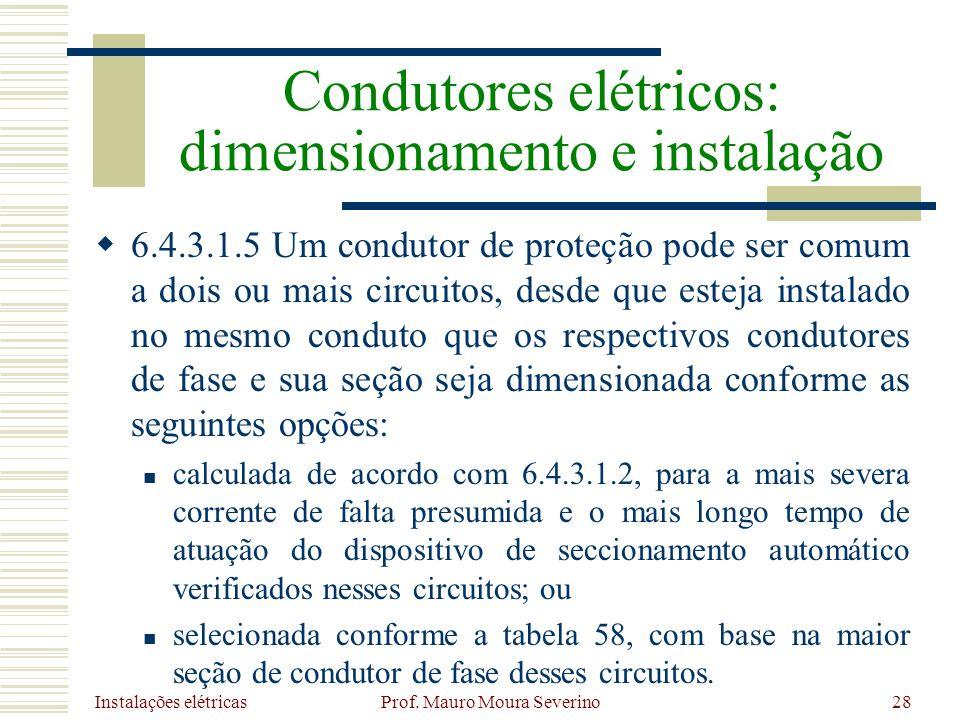 Instalações elétricas Prof. Mauro Moura Severino28 6.4.3.1.5 Um condutor de proteção pode ser comum a dois ou mais circuitos, desde que esteja instala