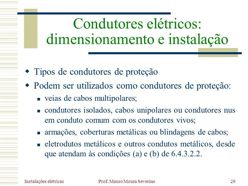 Instalações elétricas Prof. Mauro Moura Severino29 Tipos de condutores de proteção Podem ser utilizados como condutores de proteção: veias de cabos mu