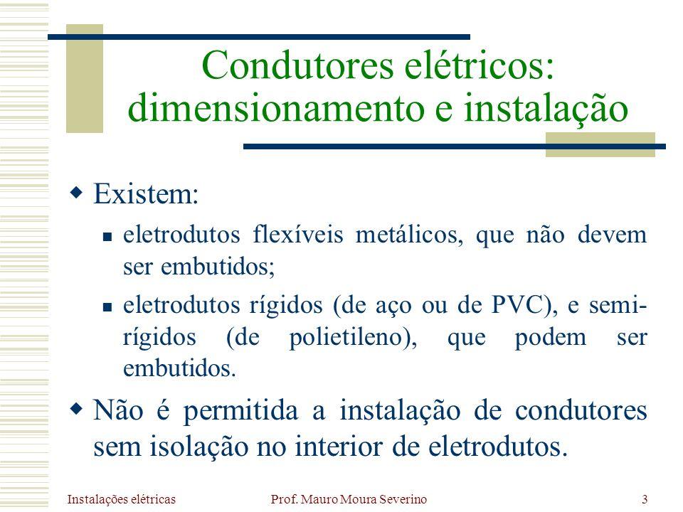 Instalações elétricas Prof. Mauro Moura Severino3 Existem: eletrodutos flexíveis metálicos, que não devem ser embutidos; eletrodutos rígidos (de aço o