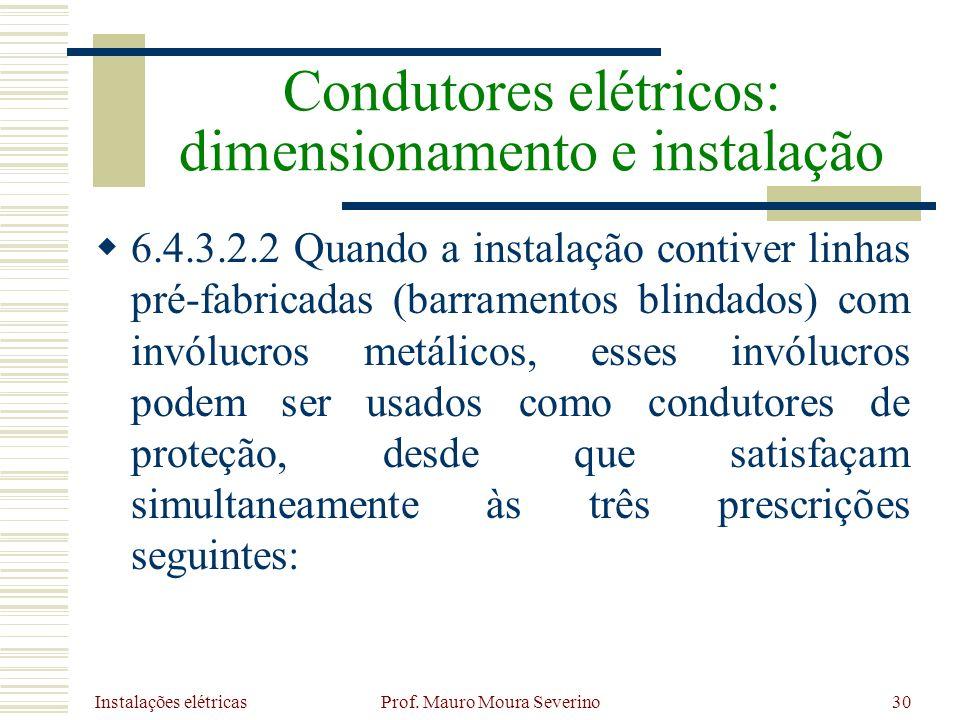 Instalações elétricas Prof. Mauro Moura Severino30 6.4.3.2.2 Quando a instalação contiver linhas pré-fabricadas (barramentos blindados) com invólucros