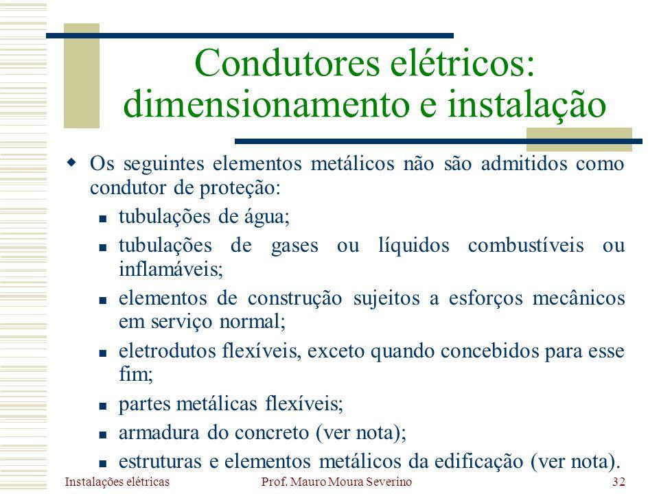 Instalações elétricas Prof. Mauro Moura Severino32 Os seguintes elementos metálicos não são admitidos como condutor de proteção: tubulações de água; t