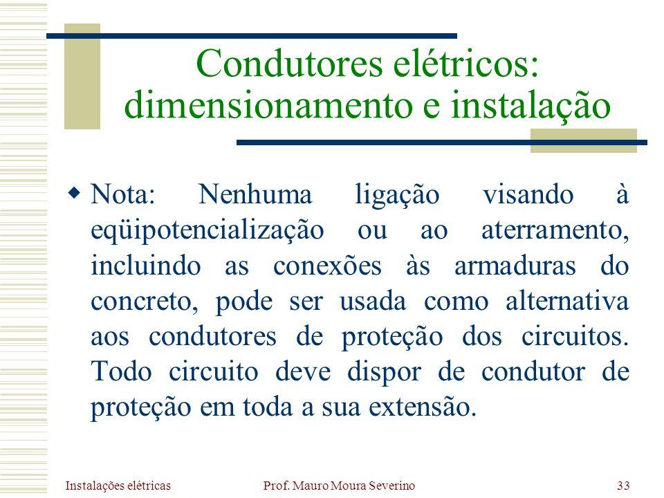 Instalações elétricas Prof. Mauro Moura Severino33 Nota: Nenhuma ligação visando à eqüipotencialização ou ao aterramento, incluindo as conexões às arm