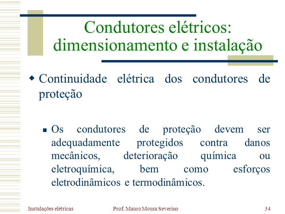 Instalações elétricas Prof. Mauro Moura Severino34 Continuidade elétrica dos condutores de proteção Os condutores de proteção devem ser adequadamente