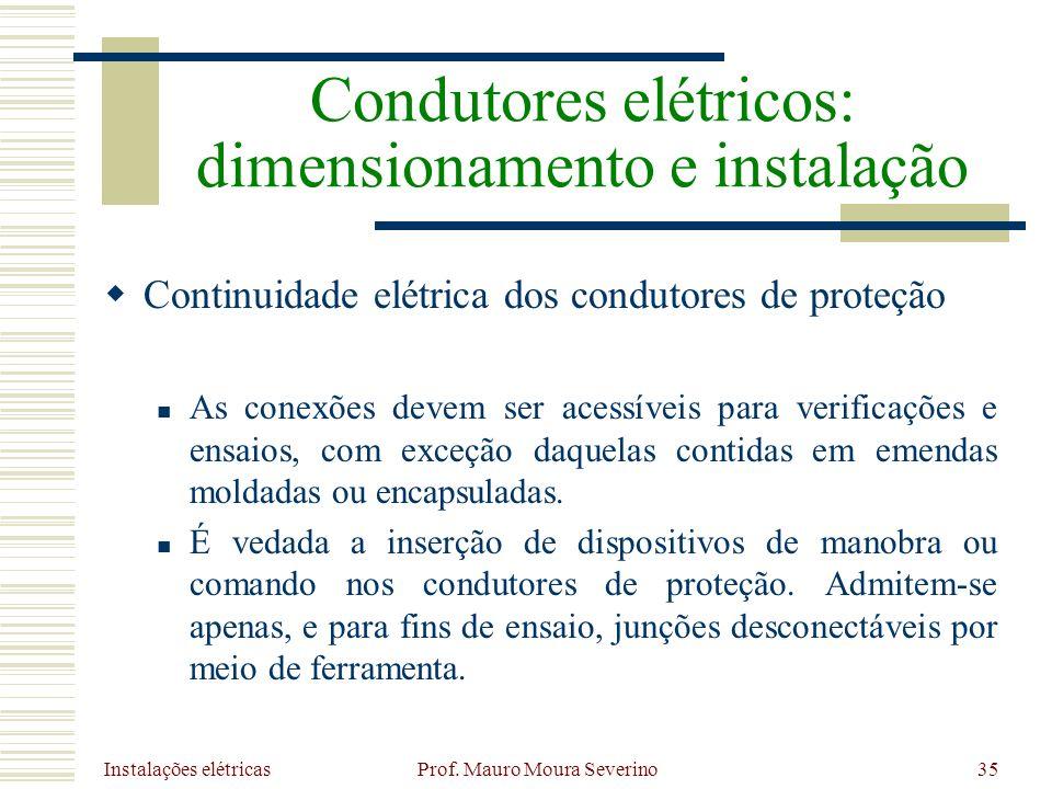 Instalações elétricas Prof. Mauro Moura Severino35 Continuidade elétrica dos condutores de proteção As conexões devem ser acessíveis para verificações