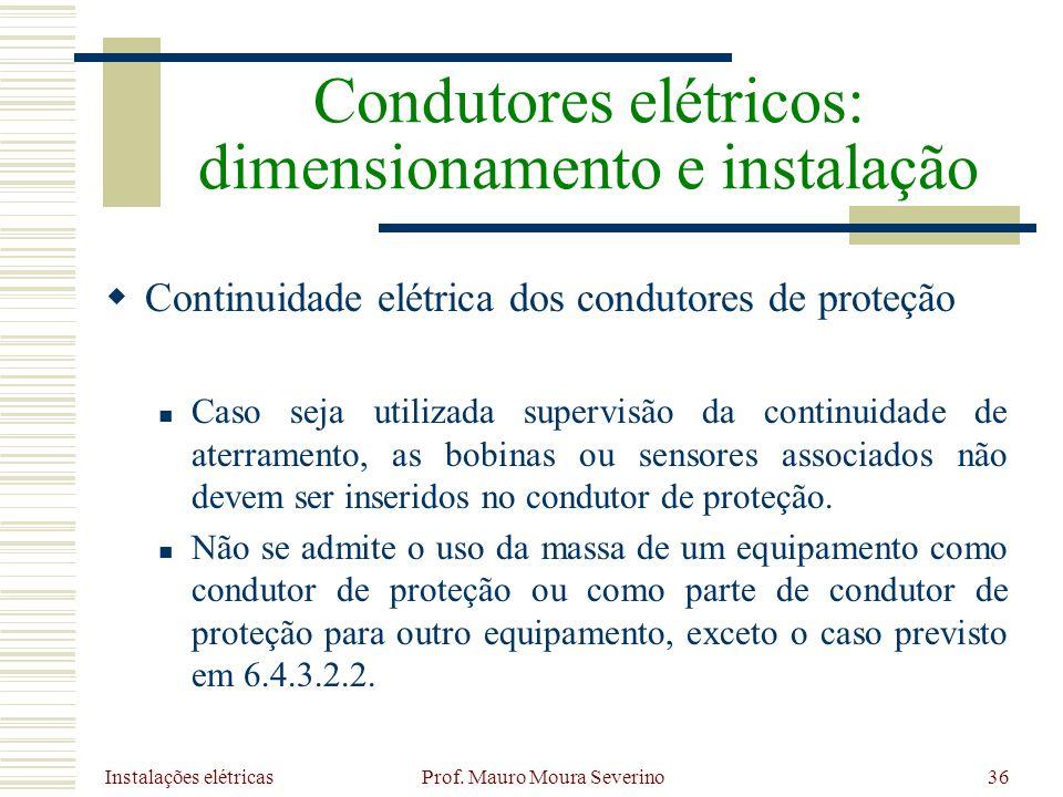 Instalações elétricas Prof. Mauro Moura Severino36 Continuidade elétrica dos condutores de proteção Caso seja utilizada supervisão da continuidade de