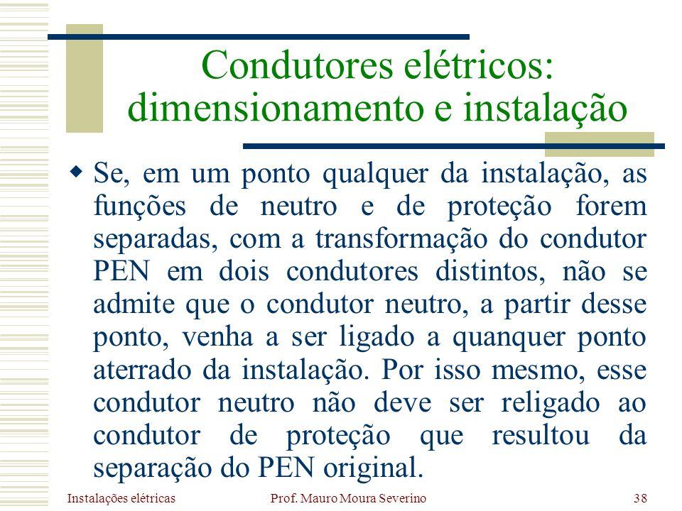 Instalações elétricas Prof. Mauro Moura Severino38 Se, em um ponto qualquer da instalação, as funções de neutro e de proteção forem separadas, com a t