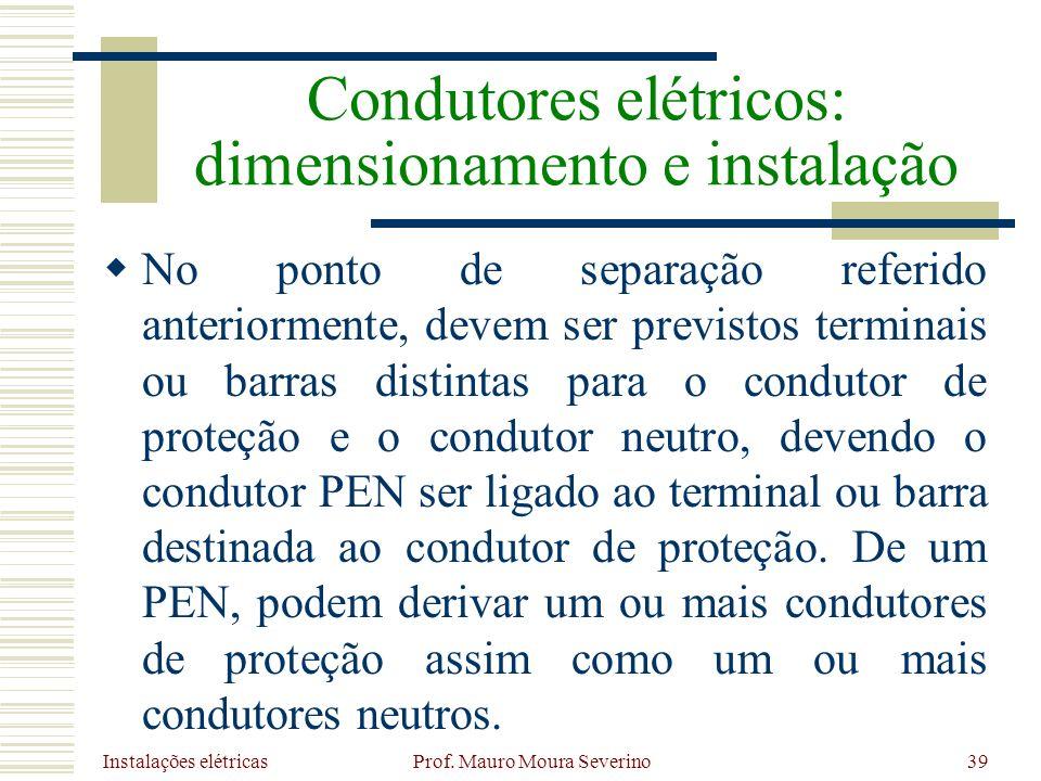 Instalações elétricas Prof. Mauro Moura Severino39 No ponto de separação referido anteriormente, devem ser previstos terminais ou barras distintas par