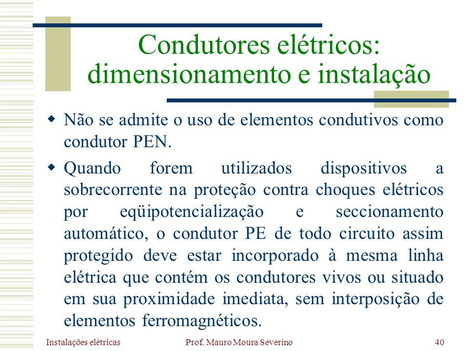 Instalações elétricas Prof. Mauro Moura Severino40 Não se admite o uso de elementos condutivos como condutor PEN. Quando forem utilizados dispositivos