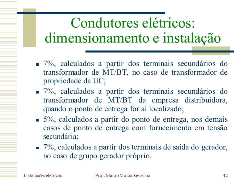 Instalações elétricas Prof. Mauro Moura Severino42 7%, calculados a partir dos terminais secundários do transformador de MT/BT, no caso de transformad