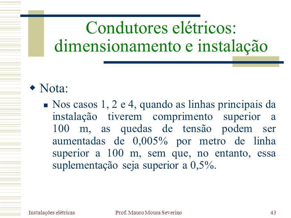 Instalações elétricas Prof. Mauro Moura Severino43 Nota: Nos casos 1, 2 e 4, quando as linhas principais da instalação tiverem comprimento superior a