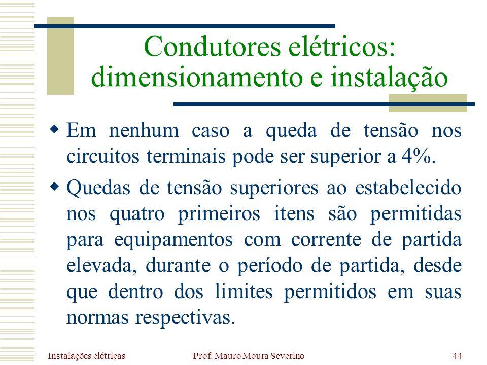 Instalações elétricas Prof. Mauro Moura Severino44 Em nenhum caso a queda de tensão nos circuitos terminais pode ser superior a 4%. Quedas de tensão s