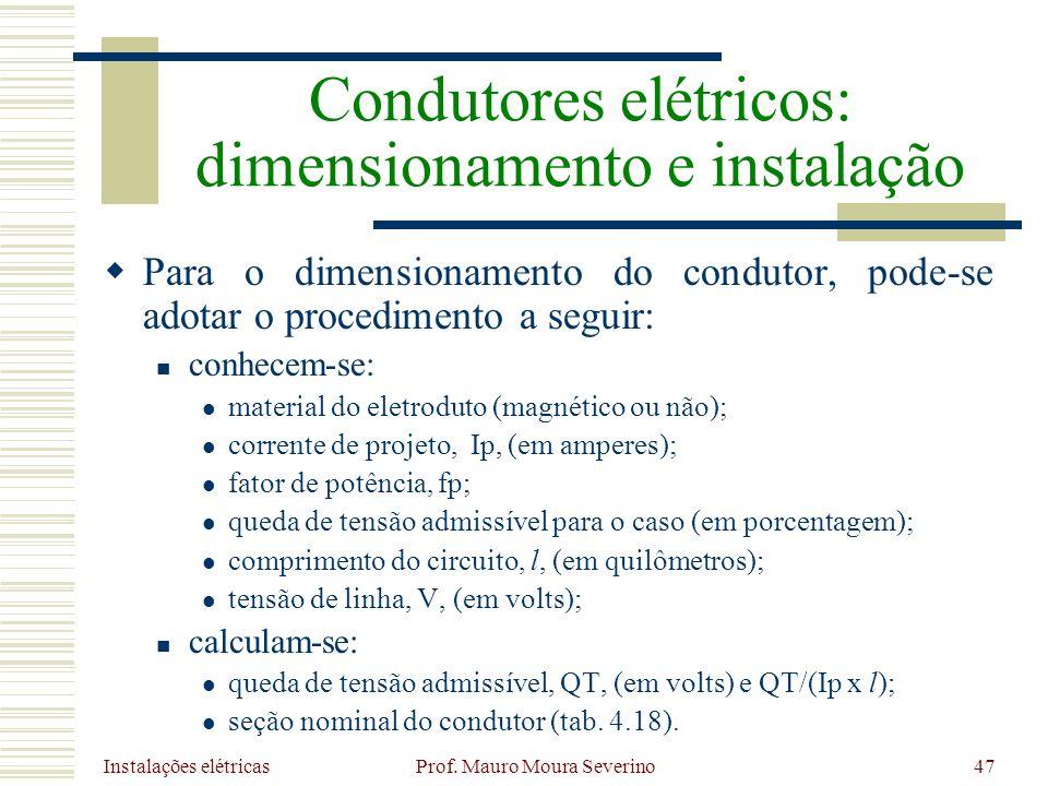 Instalações elétricas Prof. Mauro Moura Severino47 Para o dimensionamento do condutor, pode-se adotar o procedimento a seguir: conhecem-se: material d