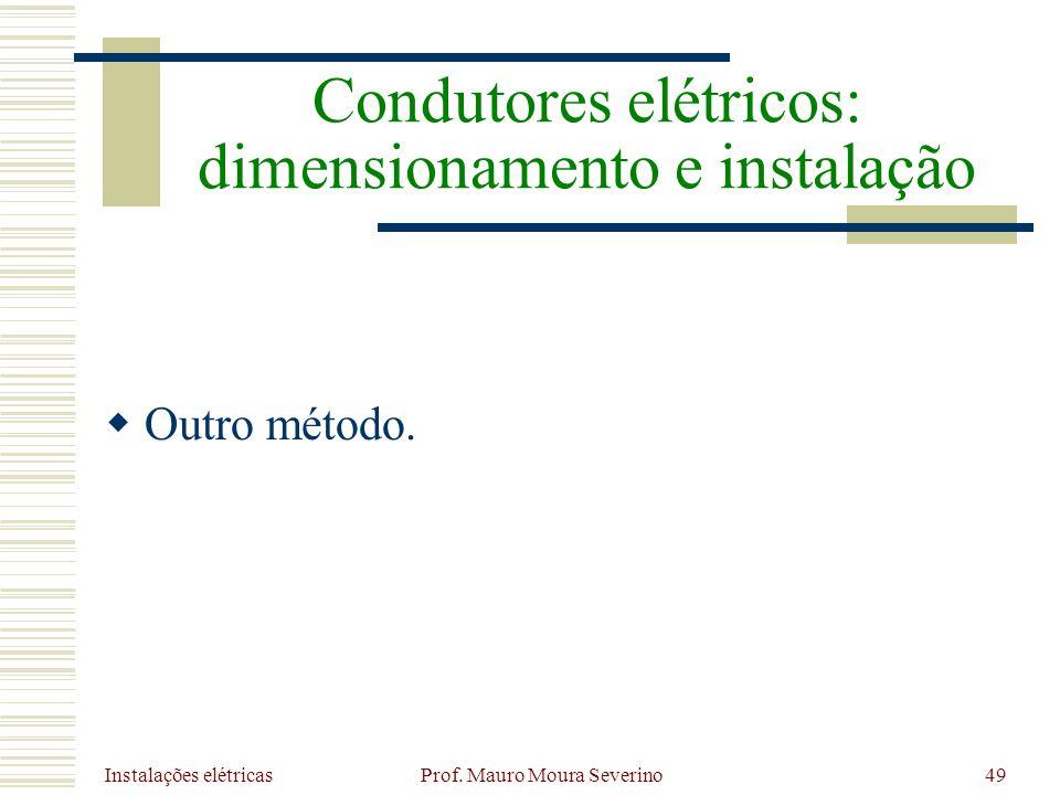 Instalações elétricas Prof. Mauro Moura Severino49 Outro método. Condutores elétricos: dimensionamento e instalação
