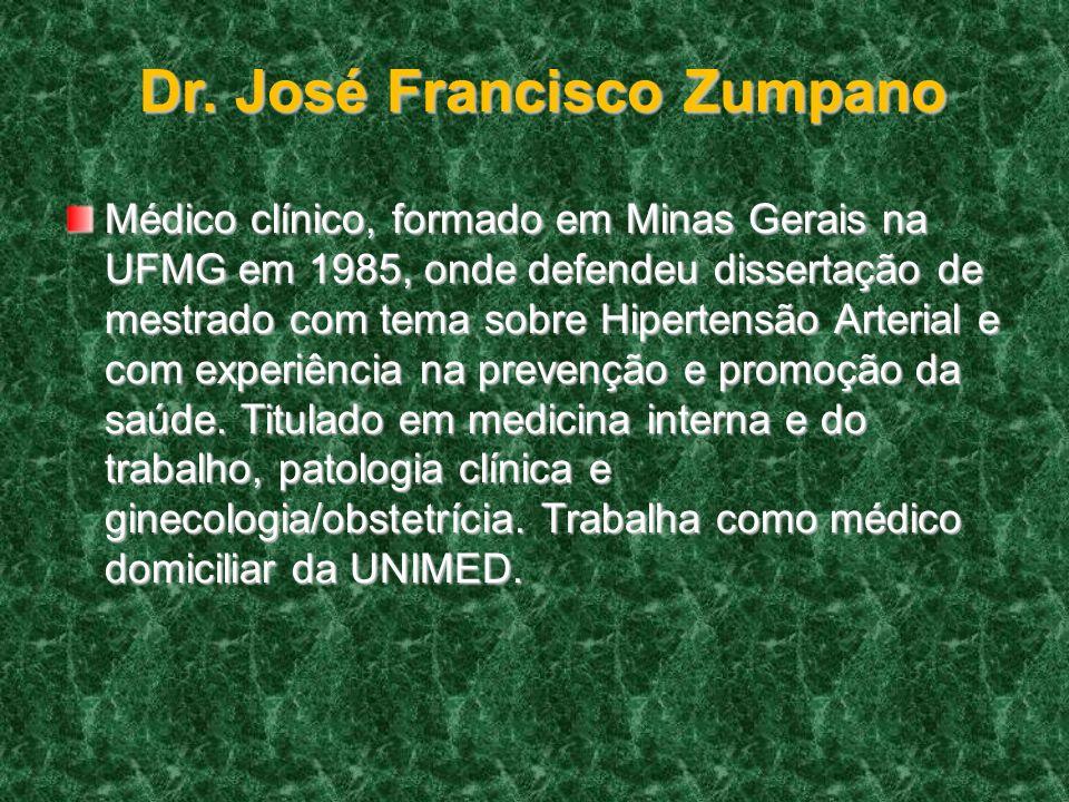Dr. José Francisco Zumpano Médico clínico, formado em Minas Gerais na UFMG em 1985, onde defendeu dissertação de mestrado com tema sobre Hipertensão A