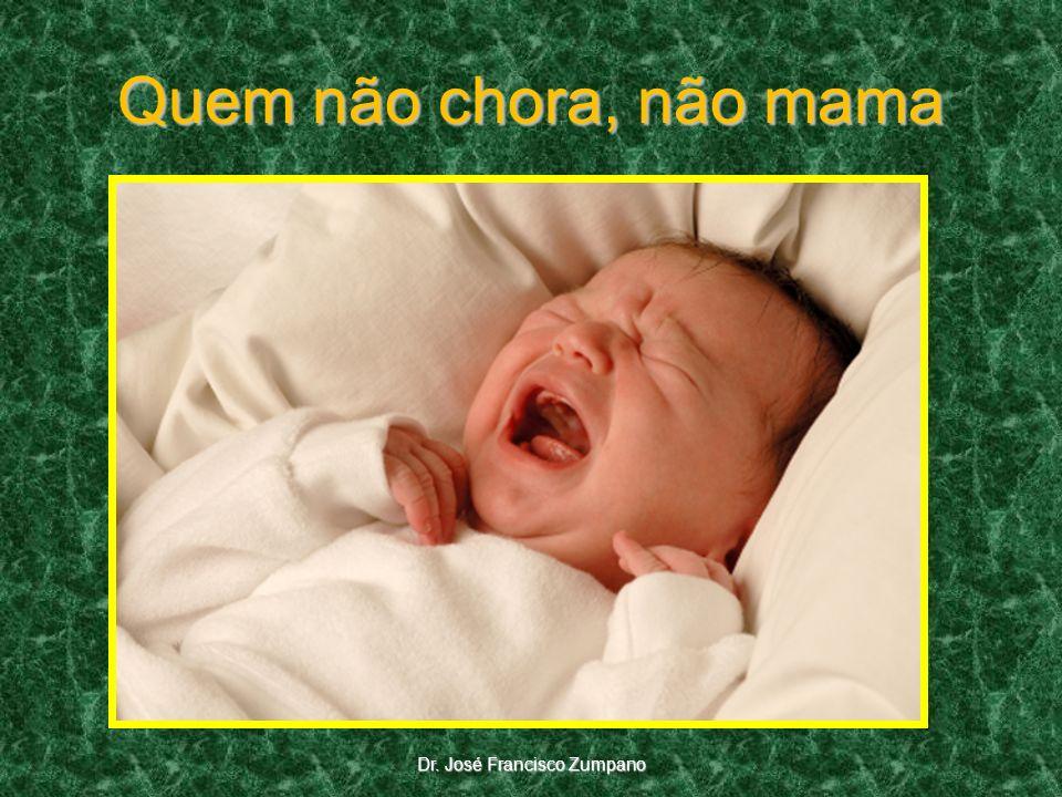 Quem não chora, não mama Dr. José Francisco Zumpano