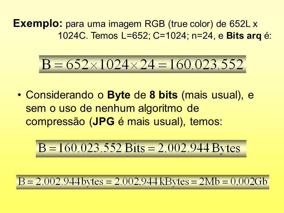 Exemplo: para uma imagem RGB (true color) de 652L x 1024C. Temos L=652; C=1024; n=24, e Bits arq é: Considerando o Byte de 8 bits (mais usual), e sem