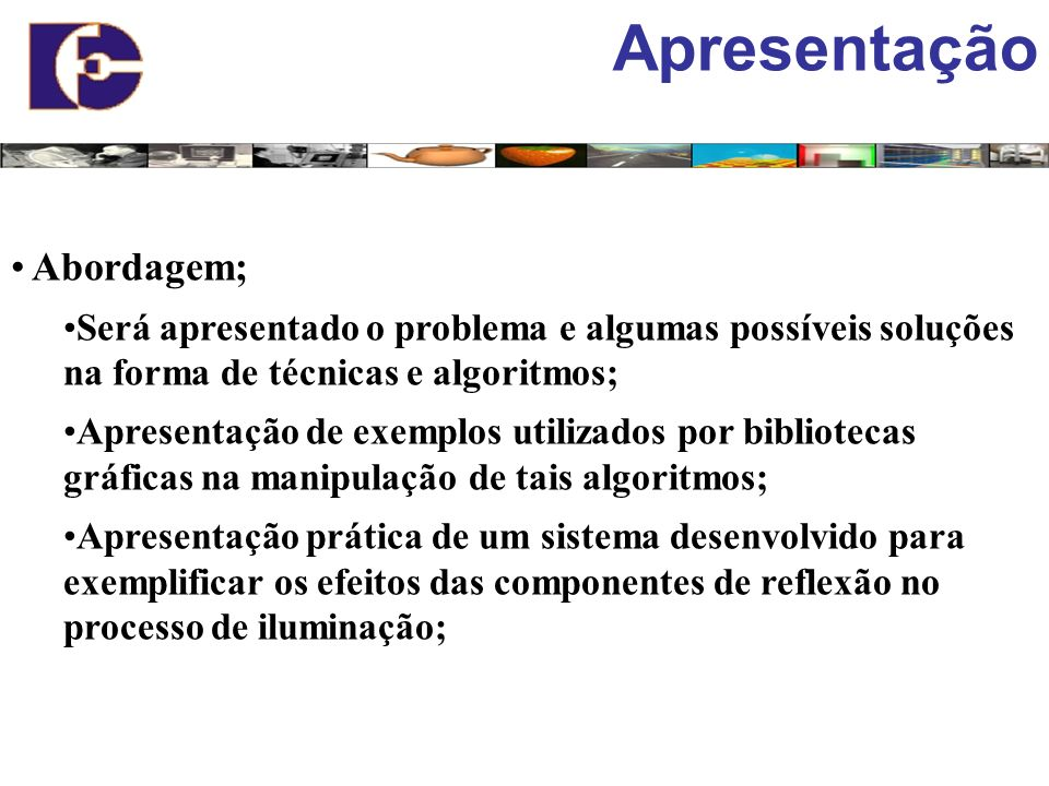 Apresentação Abordagem; Será apresentado o problema e algumas possíveis soluções na forma de técnicas e algoritmos; Apresentação de exemplos utilizado