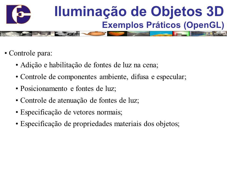 Iluminação de Objetos 3D Exemplos Práticos (OpenGL) Controle para: Adição e habilitação de fontes de luz na cena; Controle de componentes ambiente, di
