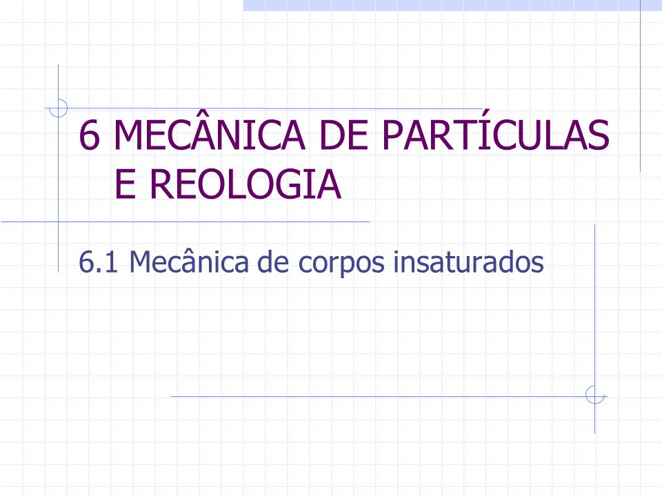 6 MECÂNICA DE PARTÍCULAS E REOLOGIA 6.1 Mecânica de corpos insaturados