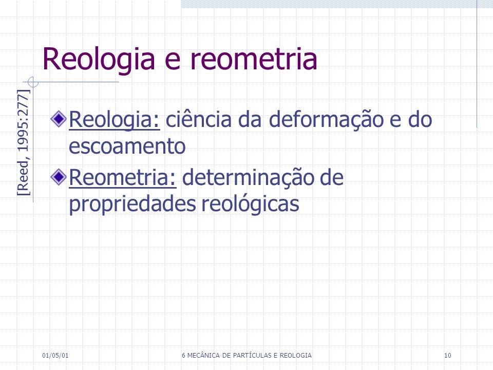 01/05/016 MECÂNICA DE PARTÍCULAS E REOLOGIA10 Reologia e reometria Reologia: ciência da deformação e do escoamento Reometria: determinação de propried