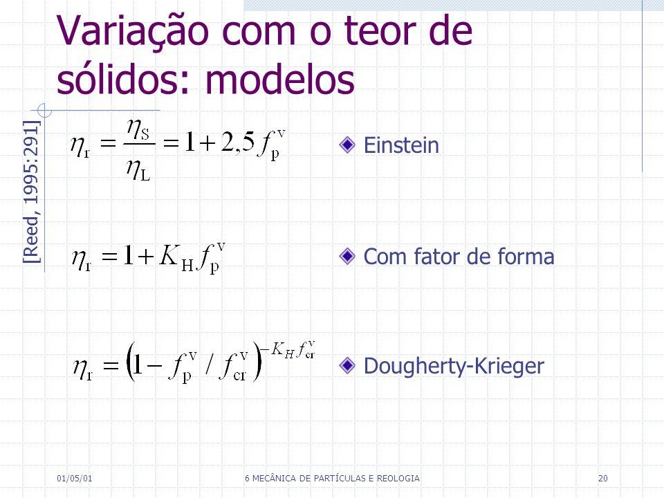 01/05/016 MECÂNICA DE PARTÍCULAS E REOLOGIA20 Variação com o teor de sólidos: modelos [Reed, 1995:291] Einstein Com fator de forma Dougherty-Krieger