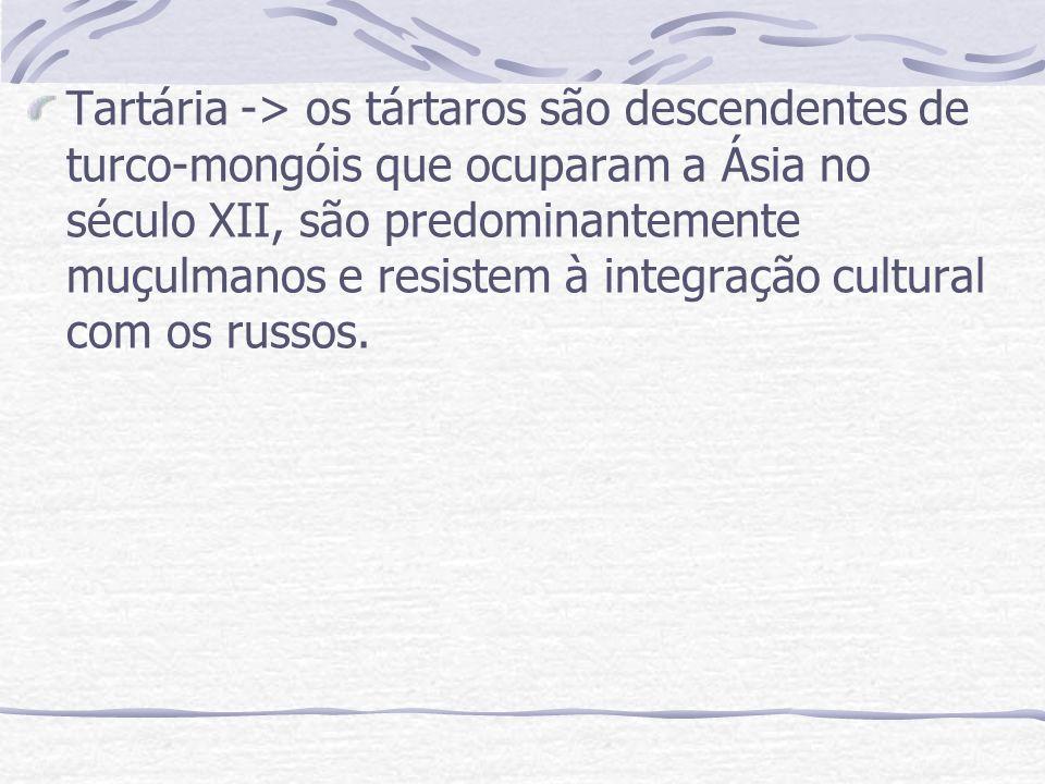 Tartária -> os tártaros são descendentes de turco-mongóis que ocuparam a Ásia no século XII, são predominantemente muçulmanos e resistem à integração