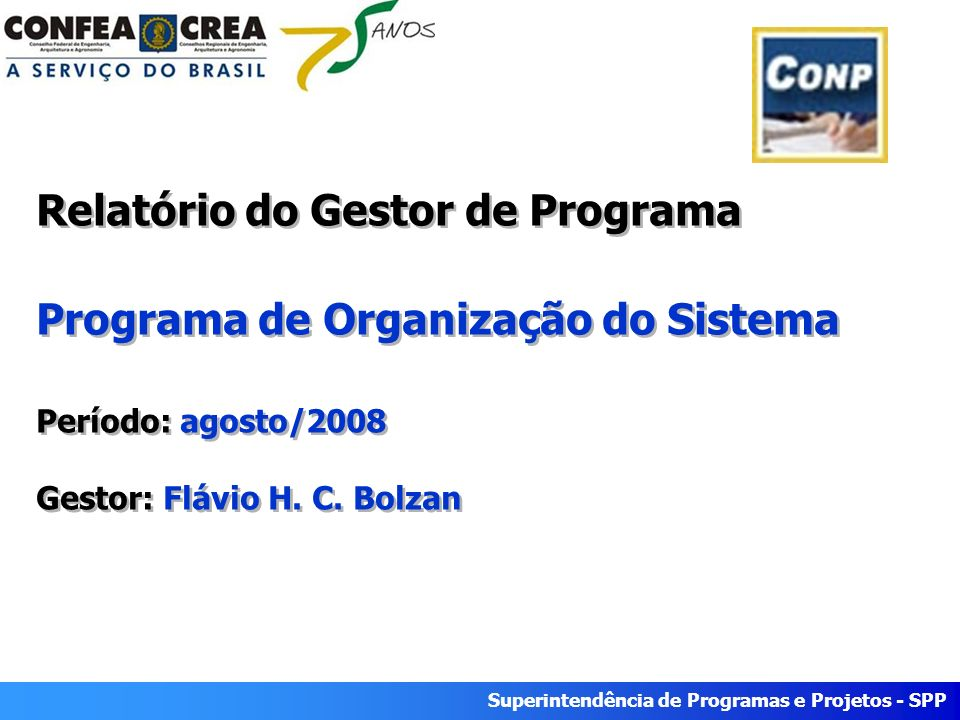 Superintendência de Programas e Projetos - SPP Relatório do Gestor de Programa Programa de Organização do Sistema Período: agosto/2008 Gestor: Flávio H.