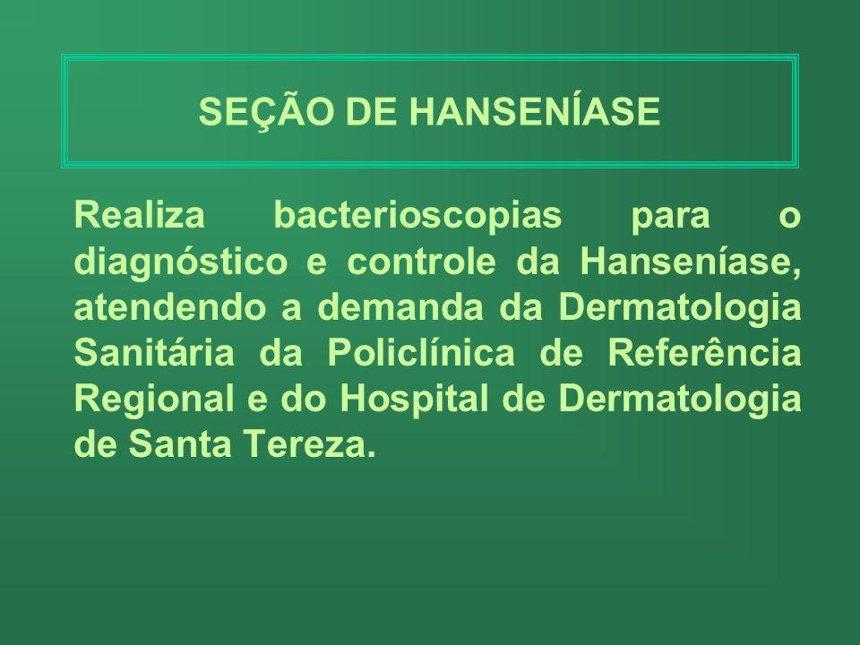 SEÇÃO DE BACTERIOLOGIA Realiza análises que tem por objetivo, subsidiar a clínica no diagnóstico de doenças causadas por bactérias e fornecer dados la