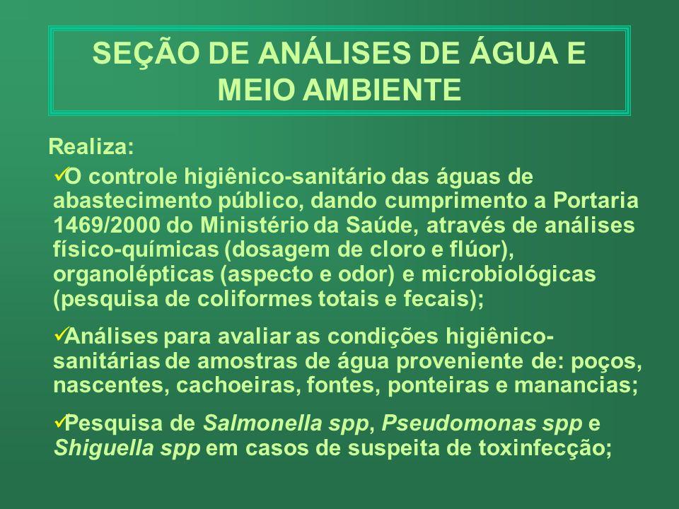 SEÇÃO DE MICROBIOLOGIA DE ALIMENTOS Esta Seção realiza análises microbiológicas de alimentos em geral, águas minerais, leite humano, moluscos bivalves