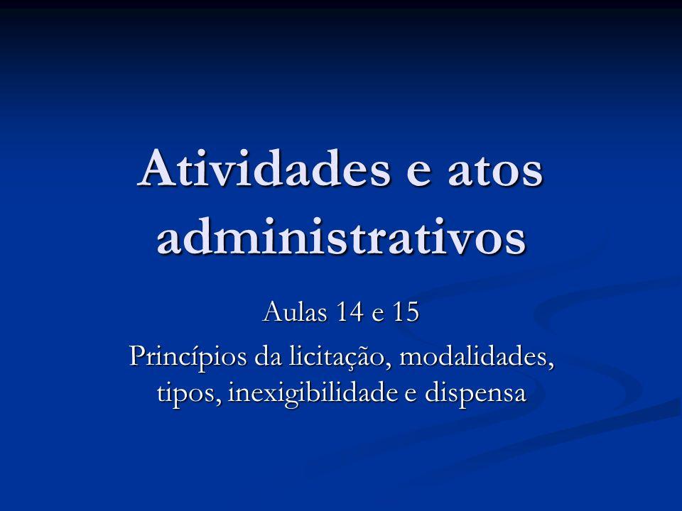 Atividades e atos administrativos Aulas 14 e 15 Princípios da licitação, modalidades, tipos, inexigibilidade e dispensa