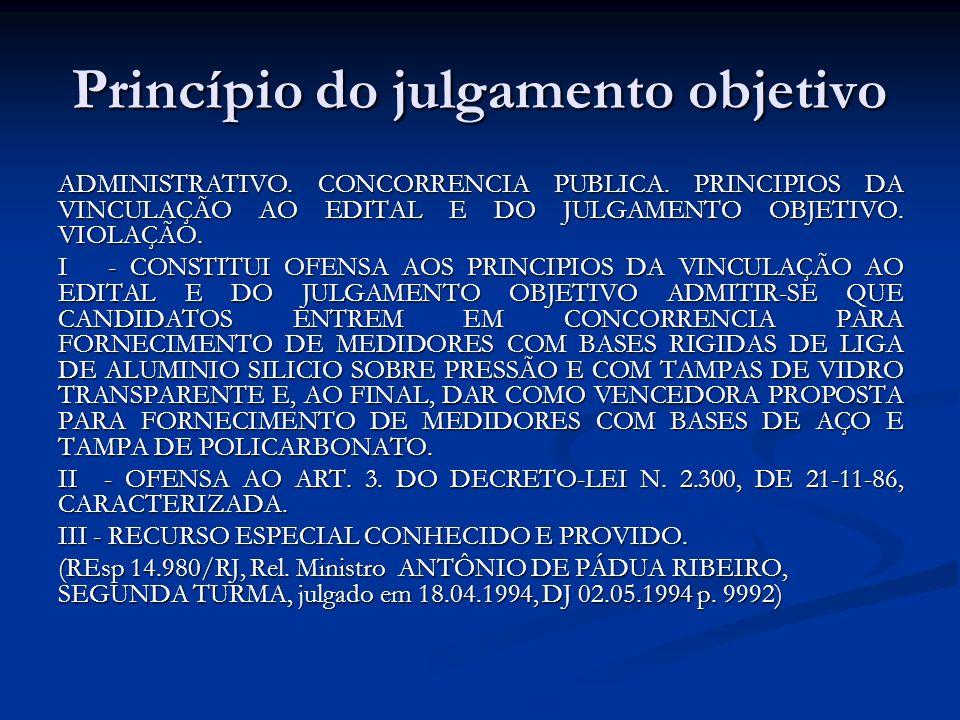 Princípio do julgamento objetivo ADMINISTRATIVO. CONCORRENCIA PUBLICA. PRINCIPIOS DA VINCULAÇÃO AO EDITAL E DO JULGAMENTO OBJETIVO. VIOLAÇÃO. I - CONS