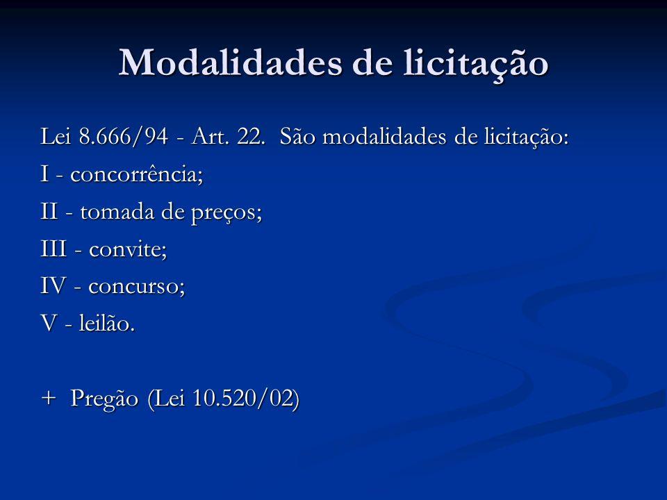 Lei 8.666/94 - Art. 22. São modalidades de licitação: I - concorrência; II - tomada de preços; III - convite;IV - concurso;V - leilão. + Pregão (Lei 1