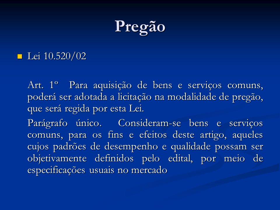 Pregão Lei 10.520/02 Lei 10.520/02 Art. 1º Para aquisição de bens e serviços comuns, poderá ser adotada a licitação na modalidade de pregão, que será