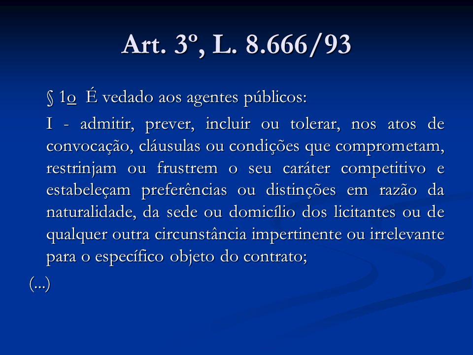 Art. 3º, L. 8.666/93 § 1o É vedado aos agentes públicos: I - admitir, prever, incluir ou tolerar, nos atos de convocação, cláusulas ou condições que c