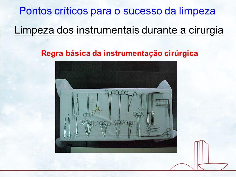 Limpeza dos instrumentais durante a cirurgia Pontos críticos para o sucesso da limpeza Regra básica da instrumentação cirúrgica