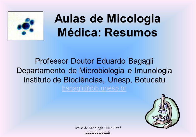 Aulas de Micologia 2002 - Prof Eduardo Bagagli FUNGOS PATOGÊNICOS E OPORTUNISTAS Micoses: infecção por microfungos parasitas.