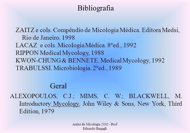 Aulas de Micologia 2002 - Prof Eduardo Bagagli Sites sobre fungos na internet : Gerais : www.ucmp.berkeley.edu/fungi/ www.botany.utoronto.ca/ResearchLabs/MallochLab/Malloch/Moulds/ biodiversity.uno.edu/~fungi/ www.