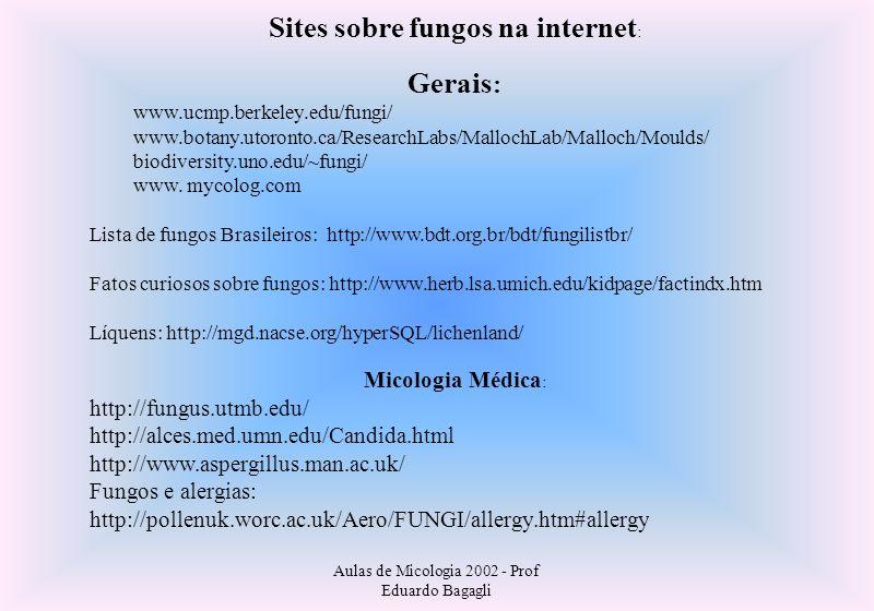 Aulas de Micologia 2002 - Prof Eduardo Bagagli Sites sobre fungos na internet : Gerais : www.ucmp.berkeley.edu/fungi/ www.botany.utoronto.ca/ResearchL