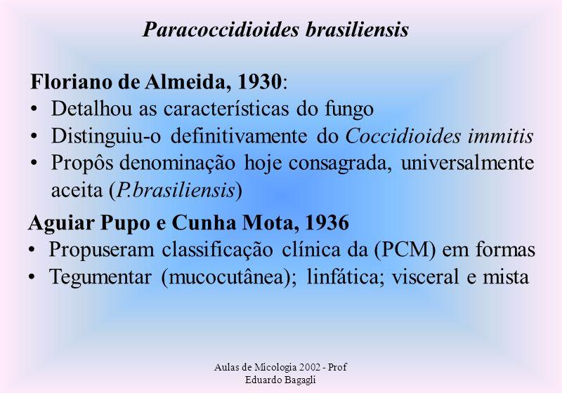 Aulas de Micologia 2002 - Prof Eduardo Bagagli Paracoccidioides brasiliensis Floriano de Almeida, 1930: Detalhou as características do fungo Distingui