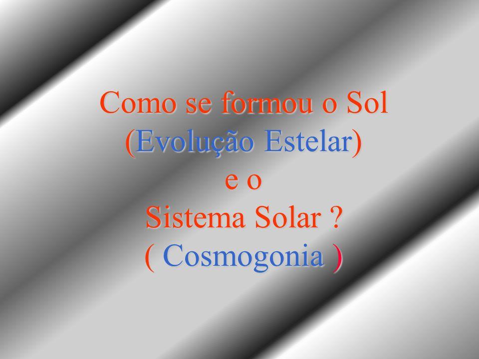 Como se formou o Sol (Evolução Estelar) e o Sistema Solar ? ( Cosmogonia )